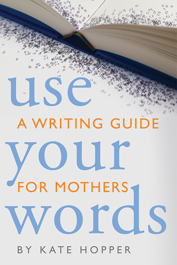 Use Your Words by Kate Hopper